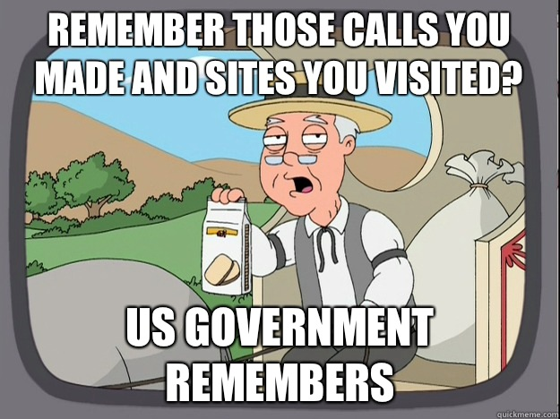 remember those calls you made and sites you visited? Us government remembers - remember those calls you made and sites you visited? Us government remembers  Pepperidge Farm Remembers