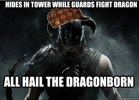 Hides in tower while guards fight dragon ALL HAIL THE DRAGONBORN  Scumbag Skyrim