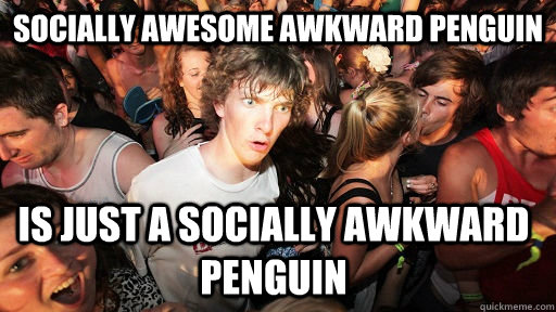 Socially awesome awkward penguin is just a socially awkward penguin - Socially awesome awkward penguin is just a socially awkward penguin  Sudden Clarity Clarence