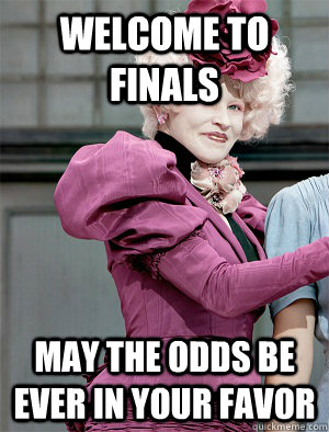 Welcome to Finals May the odds be ever in your favor  May the odds be ever in your favor