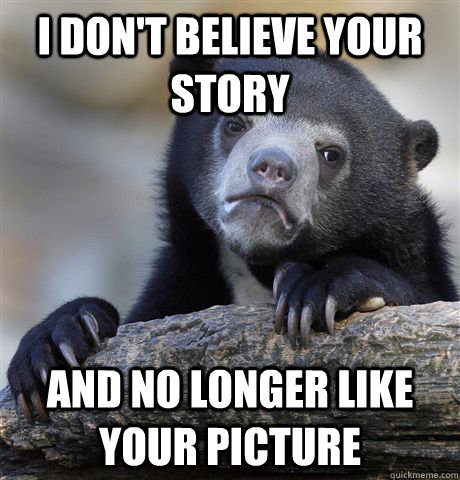 I don't believe your story and no longer like your picture - I don't believe your story and no longer like your picture  Confession Bear