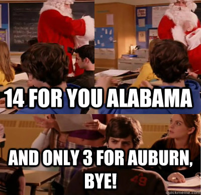 644bad9ad337916434cc221f10487680146df6a7271d346b7d9ca381d71ead54 14 for you alabama and only 3 for auburn, bye! mean girls jeff