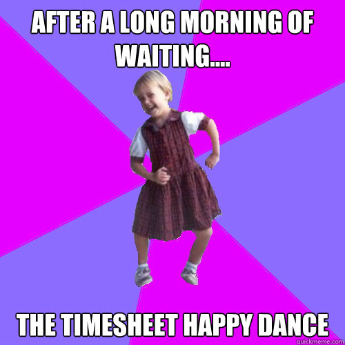 After a long morning of waiting....  the timesheet happy dance - After a long morning of waiting....  the timesheet happy dance  Socially awesome kindergartener