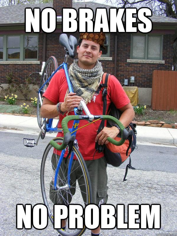 No brakes No problem