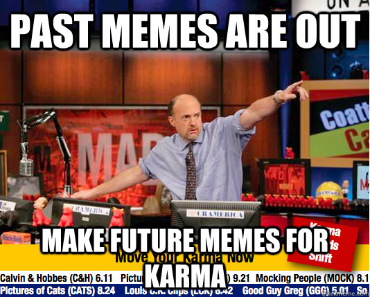 past memes are out make future memes for karma