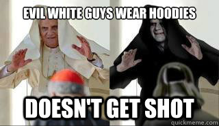 Evil White Guys Wear Hoodies DOESN'T GET SHOT - Evil White Guys Wear Hoodies DOESN'T GET SHOT  Evil Emperors