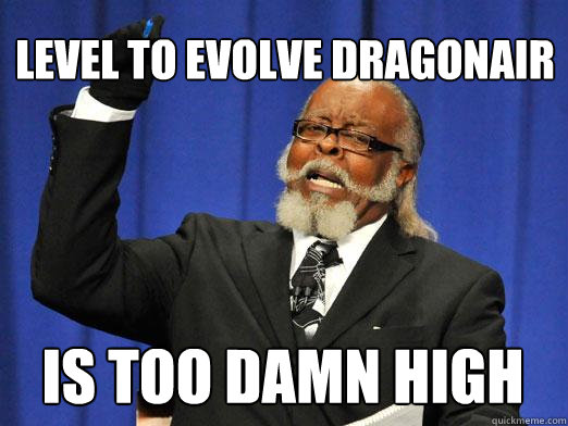 Level to evolve dragonair IS too damn high