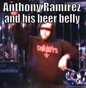 ANTHONY RAMIREZ AND HIS BEER BELLY  Misc