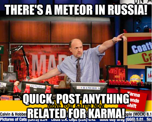 There's a meteor in russia! quick, post anything related for karma! - There's a meteor in russia! quick, post anything related for karma!  move your karma now