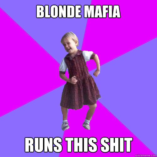 Blonde Mafia Runs this shit - Blonde Mafia Runs this shit  Socially awesome kindergartener