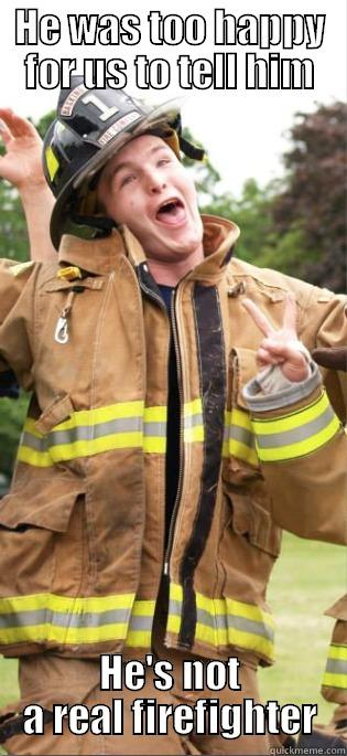 Firefighter Jim - HE WAS TOO HAPPY FOR US TO TELL HIM HE'S NOT A REAL FIREFIGHTER Misc