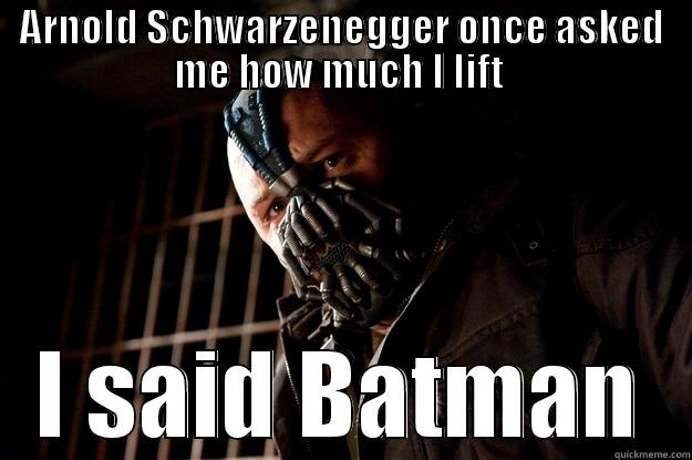 Bane lifts Batman - ARNOLD SCHWARZENEGGER ONCE ASKED ME HOW MUCH I LIFT  I SAID BATMAN Angry Bane