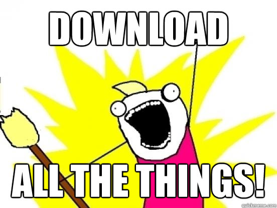Download All the things!