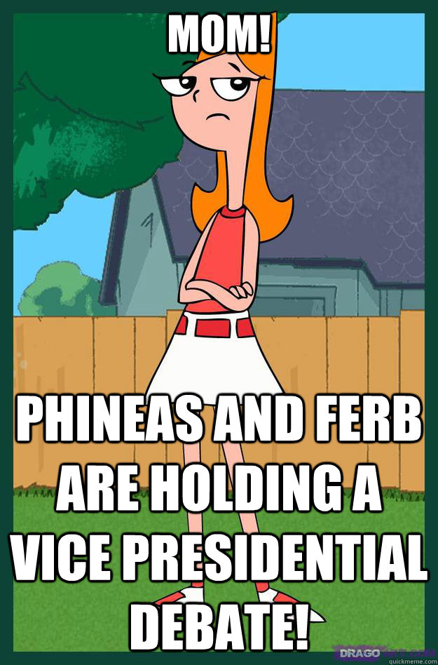 MOM! PHINEAS AND FERB ARE HOLDING A VICE PRESIDENTIAL DEBATE!
