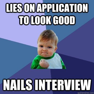 Lies on Application to look good Nails interview  - Lies on Application to look good Nails interview   Success Kid