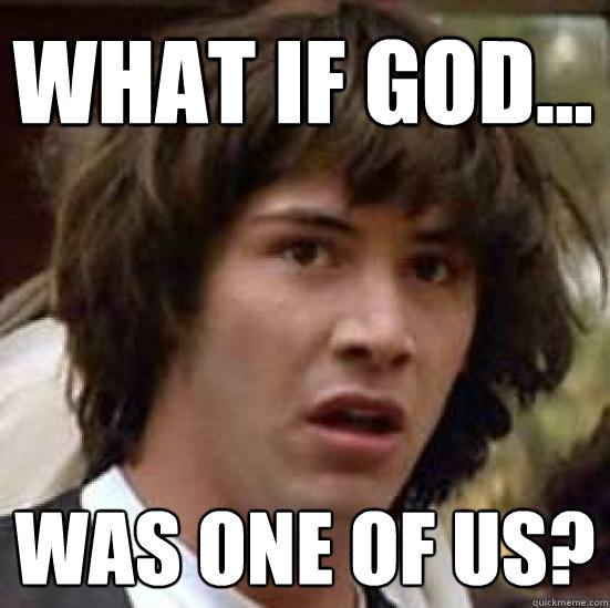 What if god... was one of us? - What if god... was one of us?  conspiracy keanu