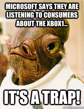 MICROSOFT SAYS THEY ARE LISTENING TO CONSUMERS ABOUT THE XBOX1... IT'S A TRAP!
