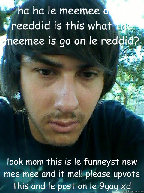 ha ha le meemee on le reeddid is this what the meemee is go on le reddid? look mom this is le funneyst new mee mee and it me!! please upvote this and le post on le 9gag xd - ha ha le meemee on le reeddid is this what the meemee is go on le reddid? look mom this is le funneyst new mee mee and it me!! please upvote this and le post on le 9gag xd  Pondering Paul