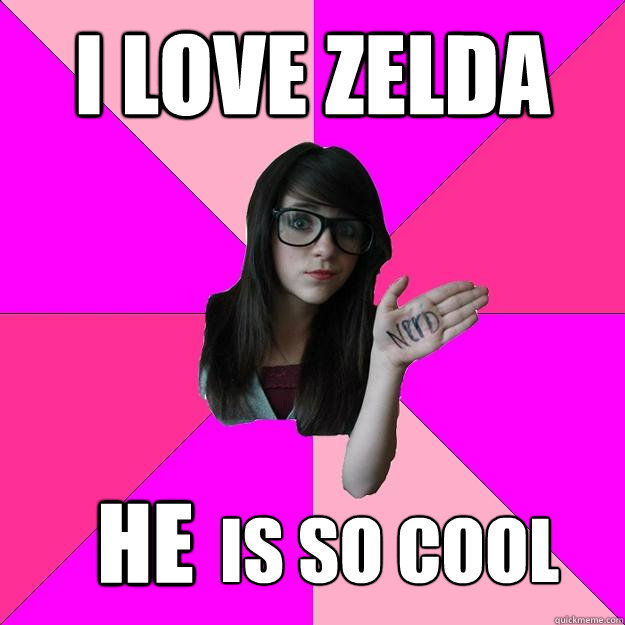 i love zelda is so cool he - i love zelda is so cool he  Idiot Nerd Girl