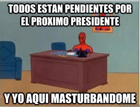 Todos estan pendientes por el proximo presidente  y yo aqui masturbandome - Todos estan pendientes por el proximo presidente  y yo aqui masturbandome  Spiderman Desk