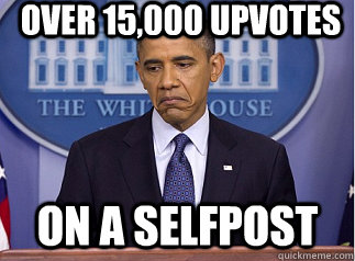 Over 15,000 upvotes On a selfpost
