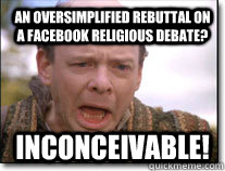 An oversimplified rebuttal on a Facebook religious debate? inconceivable!