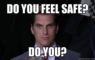 Do you feel safe?  Do you?  - Do you feel safe?  Do you?   Menacing Josh Romney