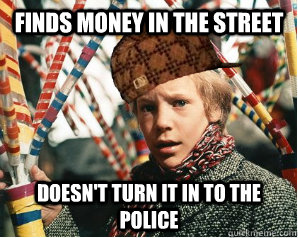 finds money in the street doesn't turn it in to the police  Scumbag Charlie Bucket
