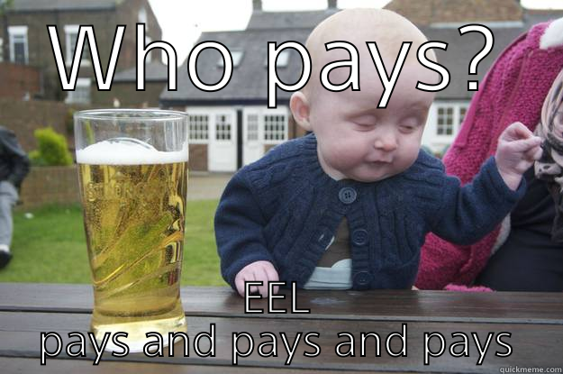 WHO PAYS? EEL PAYS AND PAYS AND PAYS drunk baby
