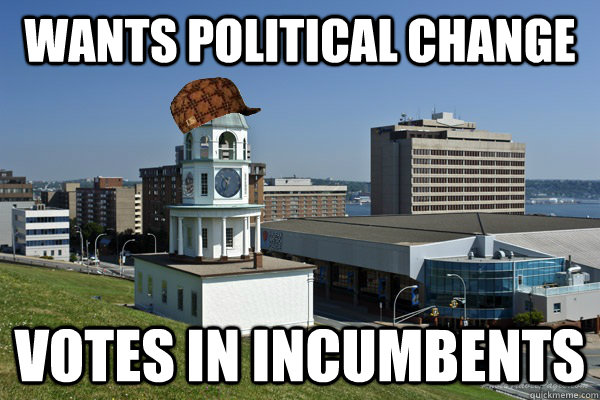 Wants political Change Votes in Incumbents - Wants political Change Votes in Incumbents  Scumbag halifax