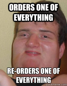 Orders one of everything re-orders one of everything