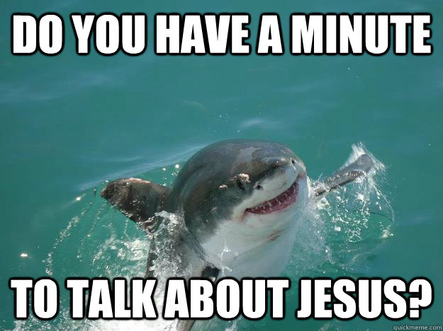 Do you have a minute To talk about Jesus?  Misunderstood Shark