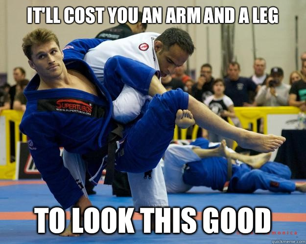 It'll cost you an arm and a leg To look this good - It'll cost you an arm and a leg To look this good  Ridiculously Photogenic Jiu Jitsu Guy
