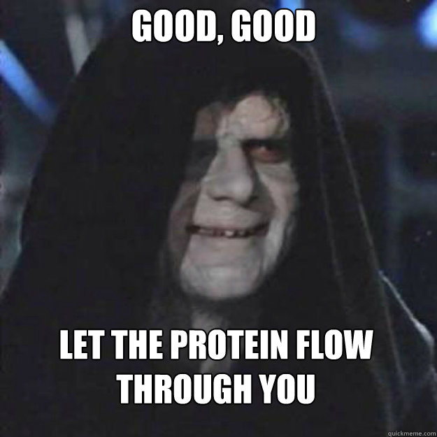 GOOD, good LET THE Protein FLOW THROUGH YOU