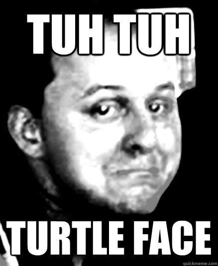 Tuh tuh Turtle face