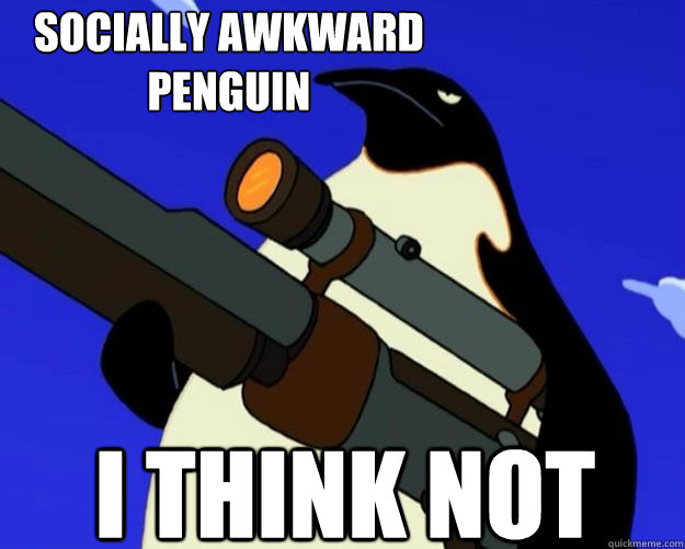 I think not  Socially Awkward Penguin