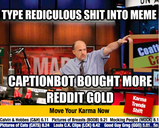 type rediculous shit into meme captionbot bought more reddit gold  Mad Karma with Jim Cramer