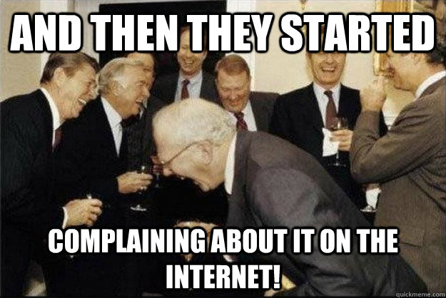 and then they started complaining about it on the internet! - and then they started complaining about it on the internet!  Rich Old Men