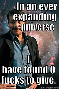 0 fucks given -          IN AN EVER        EXPANDING            UNIVERSE I HAVE FOUND 0 FUCKS TO GIVE. Neil deGrasse Tyson