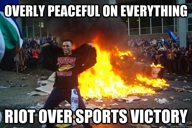 Overly peaceful on everything Riot over sports victory - Overly peaceful on everything Riot over sports victory  Misc