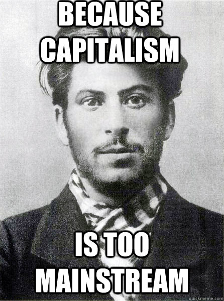 because capitalism is too mainstream
