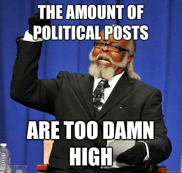 The amount of political posts Are too damn high - The amount of political posts Are too damn high  Jimmy McMillan
