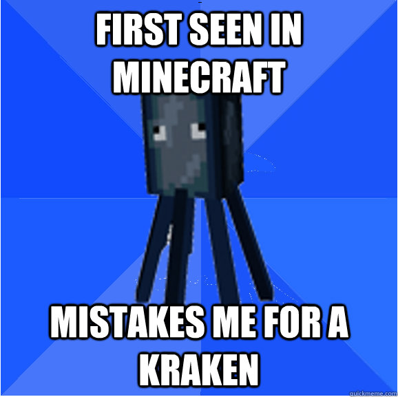 First seen in minecraft Mistakes me for a kraken