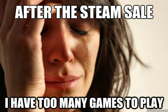 After the steam sale I have too many games to play - After the steam sale I have too many games to play  First World Problems