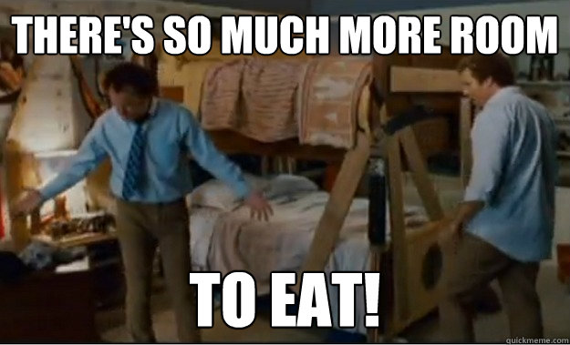 There's so much more room To eat! - There's so much more room To eat!  Stepbrothers Activities