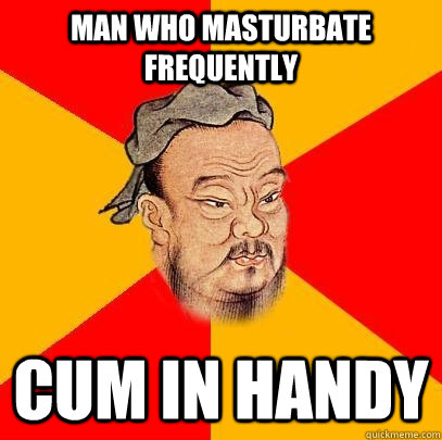 Man who masturbate frequently Cum in handy