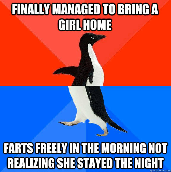 Finally managed to bring a girl home Farts freely in the morning not realizing she stayed the night - Finally managed to bring a girl home Farts freely in the morning not realizing she stayed the night  Socially Awesome Awkward Penguin