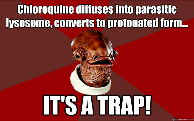 Chloroquine diffuses into parasitic lysosome, converts to protonated form... IT'S A TRAP!