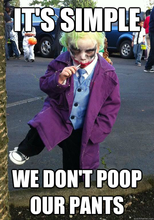 it's simple we don't poop our pants - it's simple we don't poop our pants  Joker kid