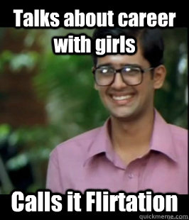 Talks about career with girls Calls it Flirtation